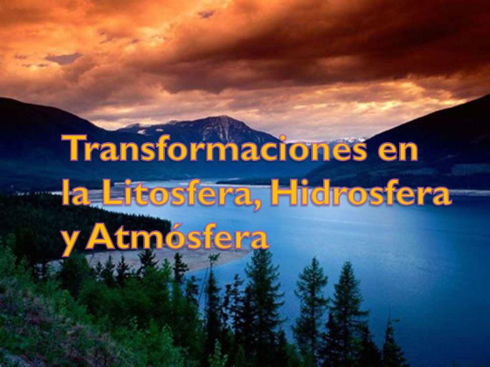 Transformaciones en la Litosfera, Hidrosfera y Atmósfera