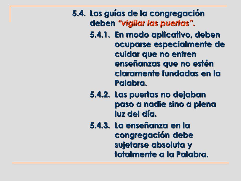 5.4. Los guías de la congregación deben vigilar las puertas .
