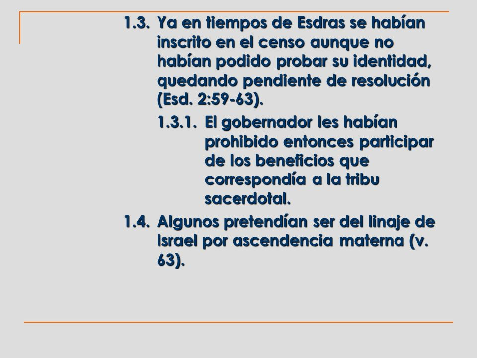 1.3. Ya en tiempos de Esdras se habían inscrito en el censo aunque no habían podido probar su identidad, quedando pendiente de resolución (Esd. 2:59-63).