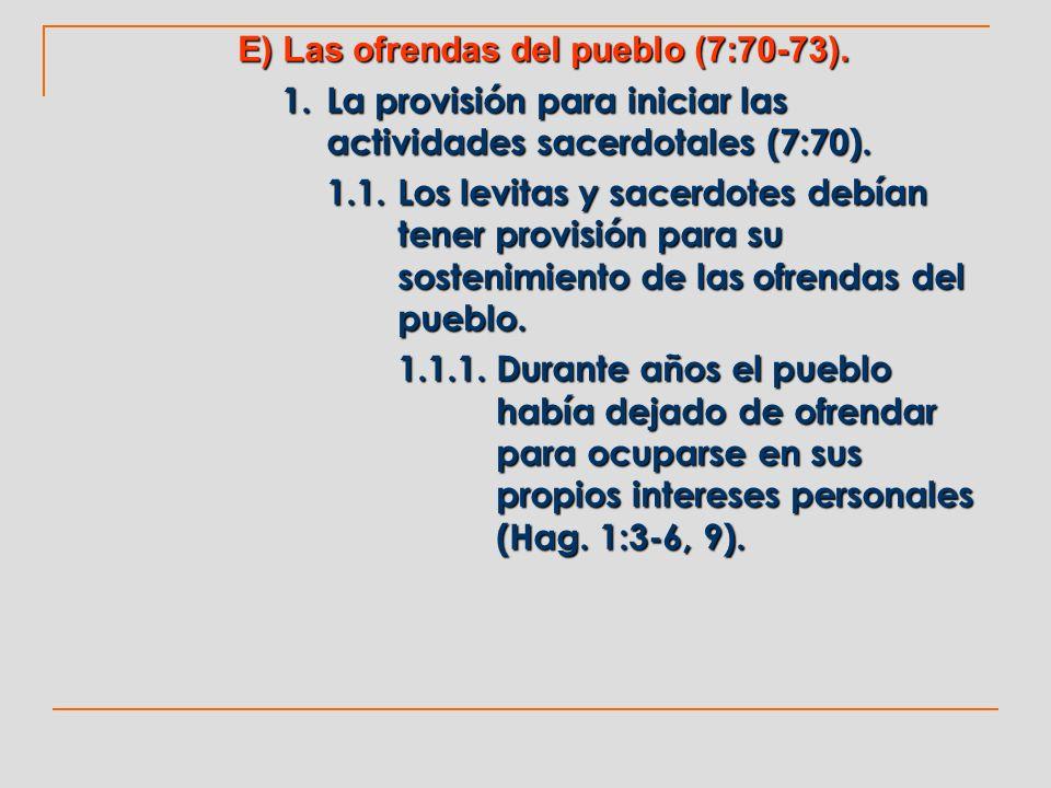 E) Las ofrendas del pueblo (7:70-73).