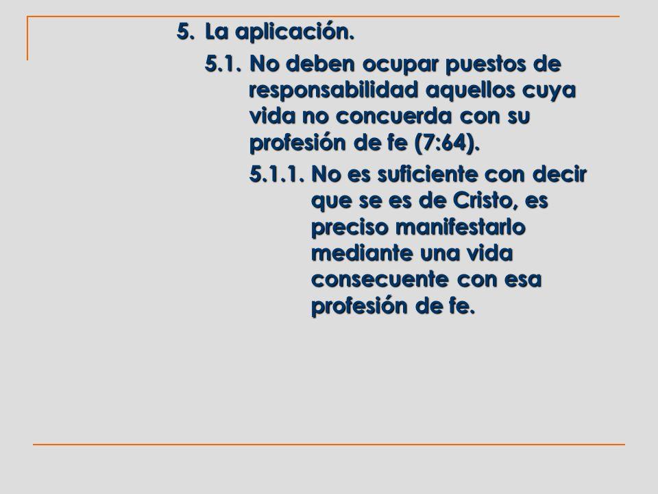 5. La aplicación. 5.1. No deben ocupar puestos de responsabilidad aquellos cuya vida no concuerda con su profesión de fe (7:64).