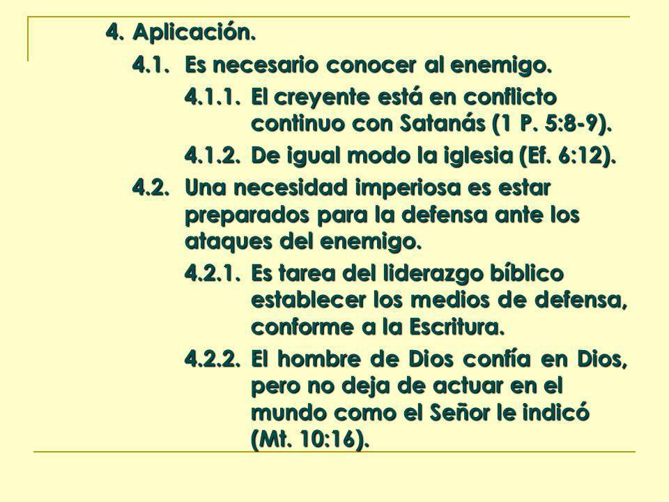 4. Aplicación. 4.1. Es necesario conocer al enemigo. 4.1.1. El creyente está en conflicto continuo con Satanás (1 P. 5:8-9).