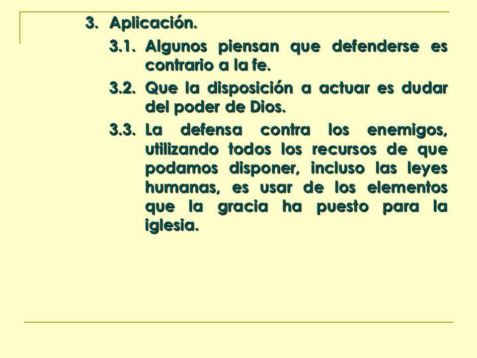 3. Aplicación. 3.1. Algunos piensan que defenderse es contrario a la fe. 3.2. Que la disposición a actuar es dudar del poder de Dios.