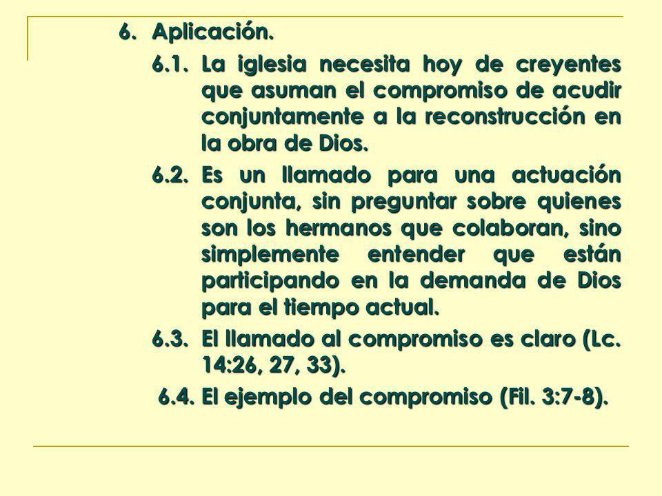 6. Aplicación. 6.1. La iglesia necesita hoy de creyentes que asuman el compromiso de acudir conjuntamente a la reconstrucción en la obra de Dios.