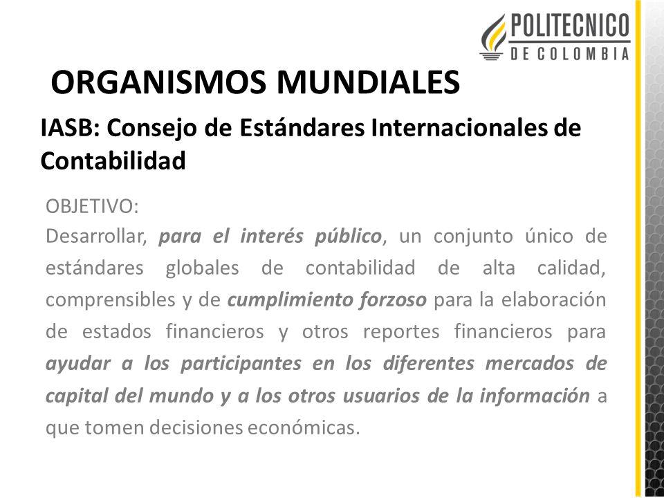ORGANISMOS MUNDIALES IASB: Consejo de Estándares Internacionales de Contabilidad. OBJETIVO: