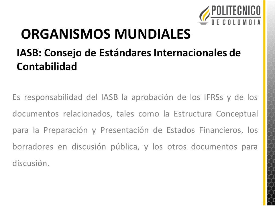 ORGANISMOS MUNDIALES IASB: Consejo de Estándares Internacionales de Contabilidad.