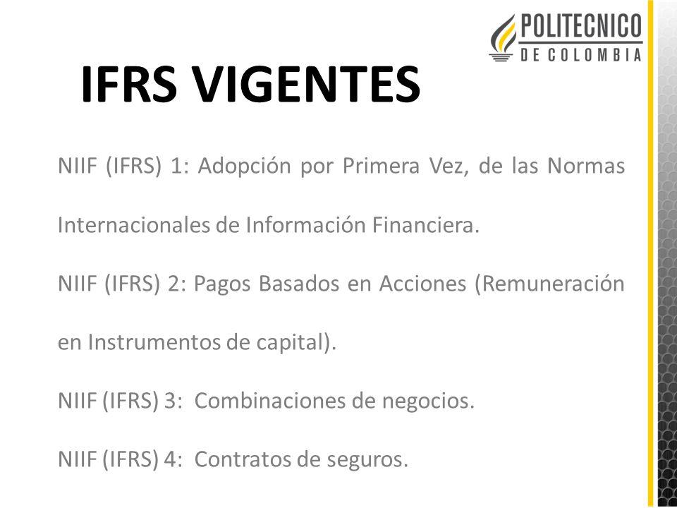 IFRS VIGENTES NIIF (IFRS) 1: Adopción por Primera Vez, de las Normas Internacionales de Información Financiera.