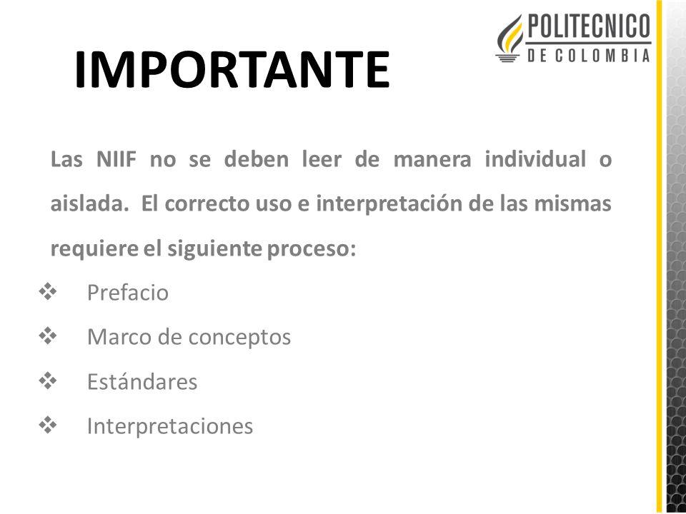 IMPORTANTE Las NIIF no se deben leer de manera individual o aislada. El correcto uso e interpretación de las mismas requiere el siguiente proceso: