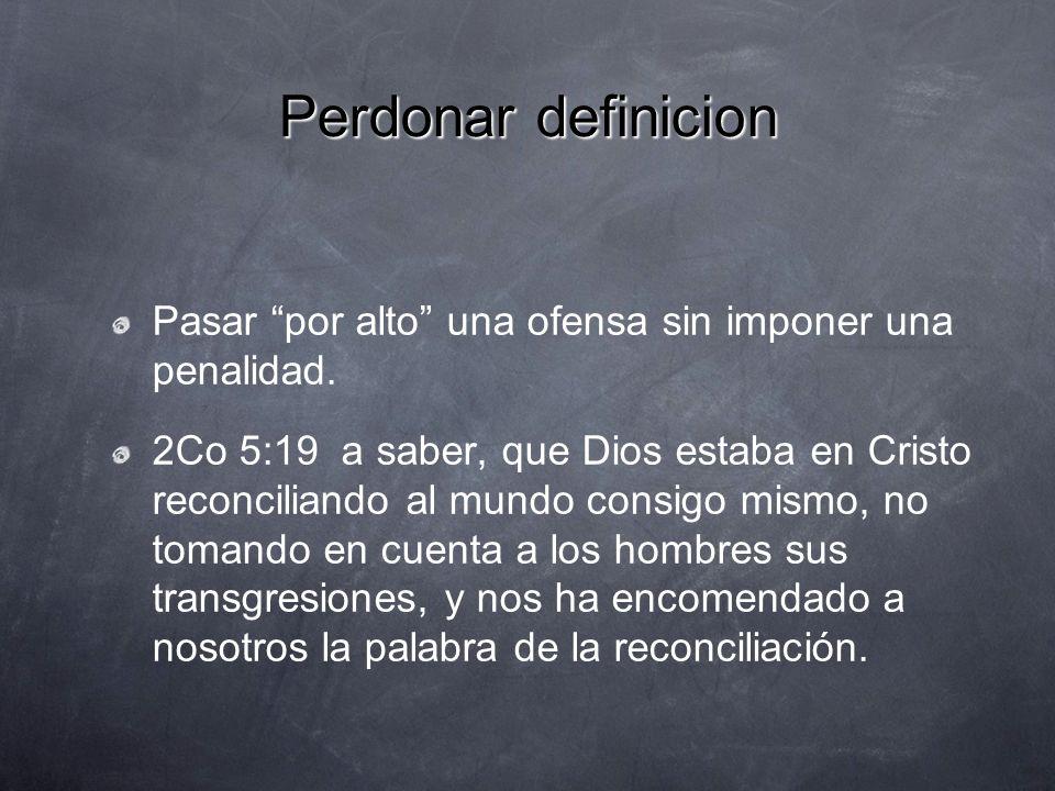 Perdonar definicionPasar por alto una ofensa sin imponer una penalidad.