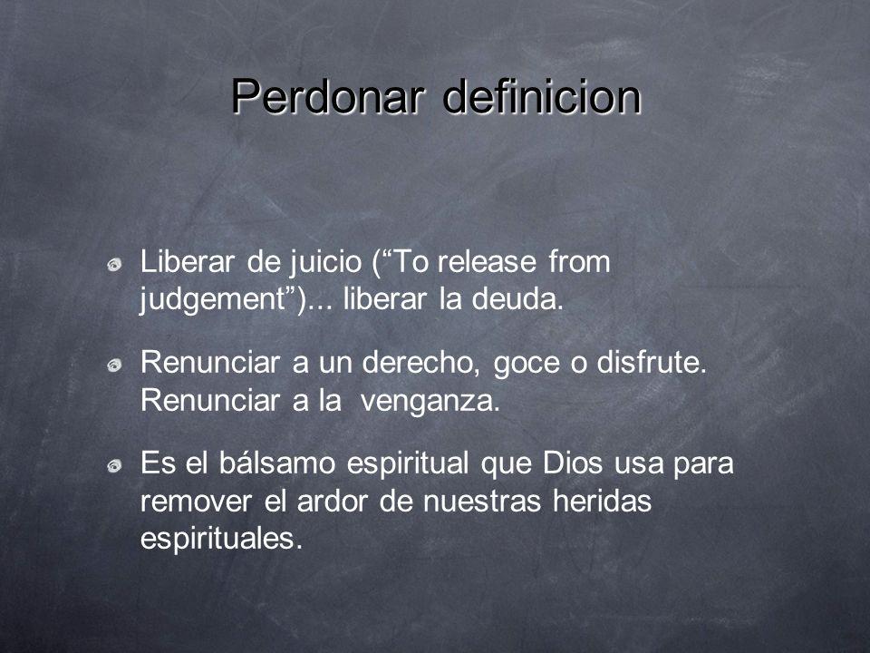 Perdonar definicionLiberar de juicio ( To release from judgement )... liberar la deuda.