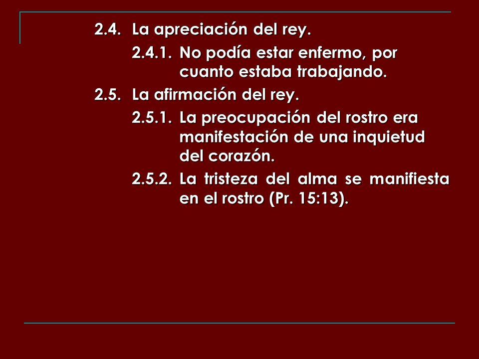 2.4. La apreciación del rey. 2.4.1. No podía estar enfermo, por cuanto estaba trabajando. 2.5. La afirmación del rey.