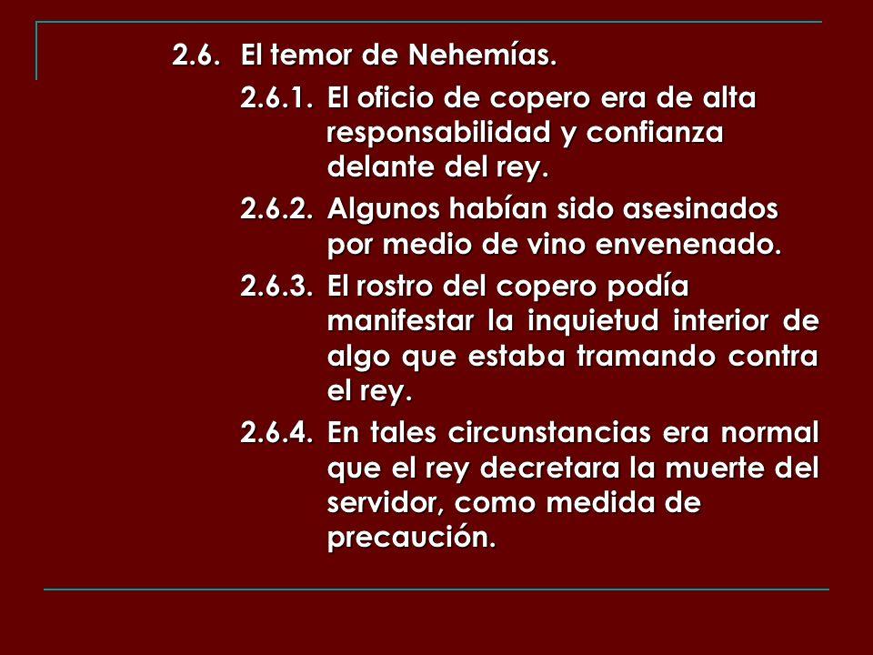 2.6. El temor de Nehemías. 2.6.1. El oficio de copero era de alta responsabilidad y confianza delante del rey.