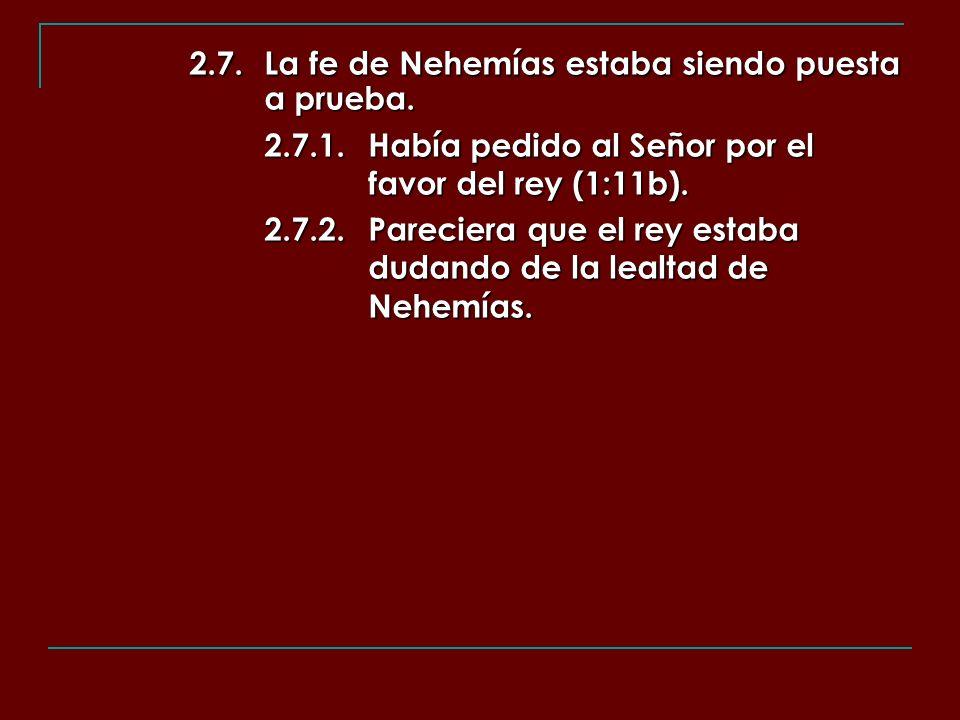 2.7. La fe de Nehemías estaba siendo puesta a prueba.