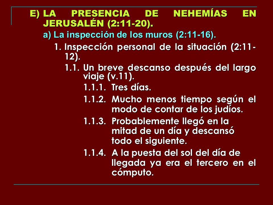 E) LA PRESENCIA DE NEHEMÍAS EN JERUSALÉN (2:11-20).