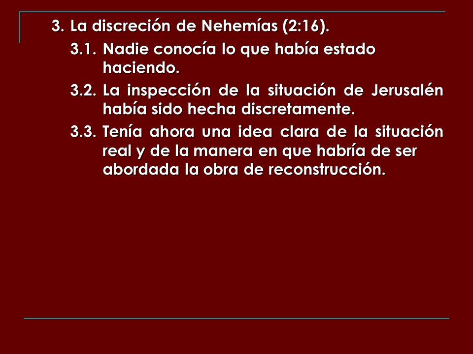3. La discreción de Nehemías (2:16).
