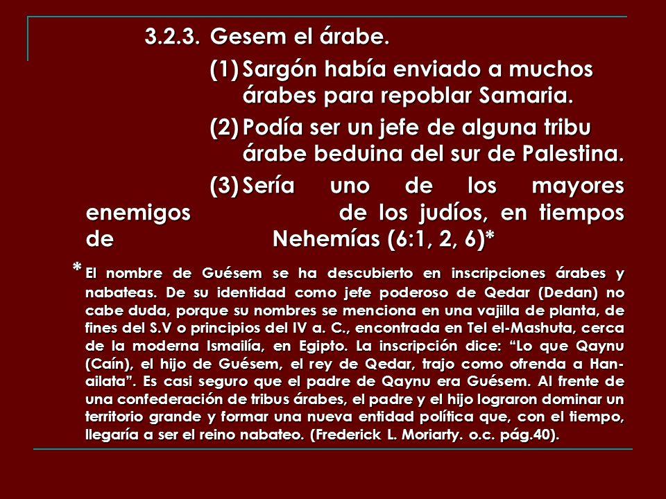 3.2.3. Gesem el árabe. (1) Sargón había enviado a muchos árabes para repoblar Samaria.