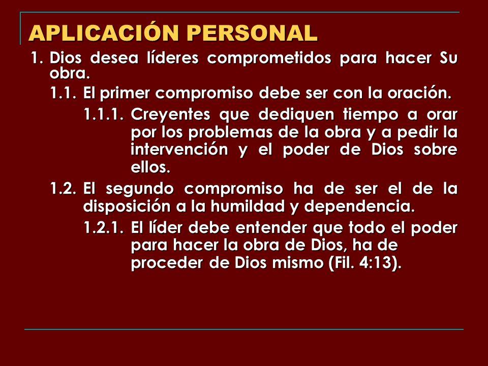 APLICACIÓN PERSONAL 1. Dios desea líderes comprometidos para hacer Su obra. 1.1. El primer compromiso debe ser con la oración.