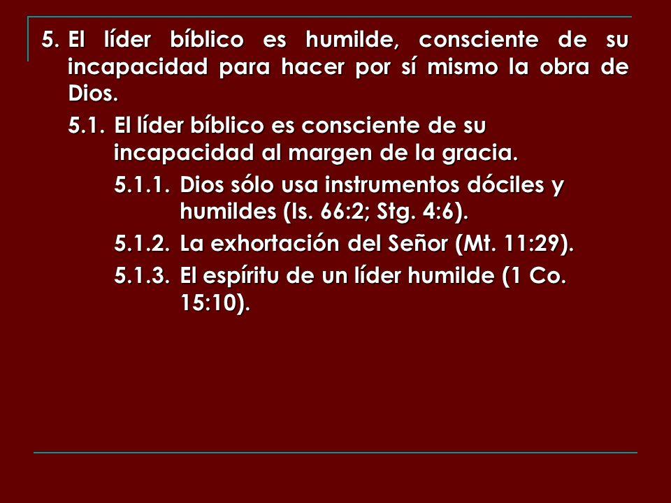 5. El líder bíblico es humilde, consciente de su incapacidad para hacer por sí mismo la obra de Dios.