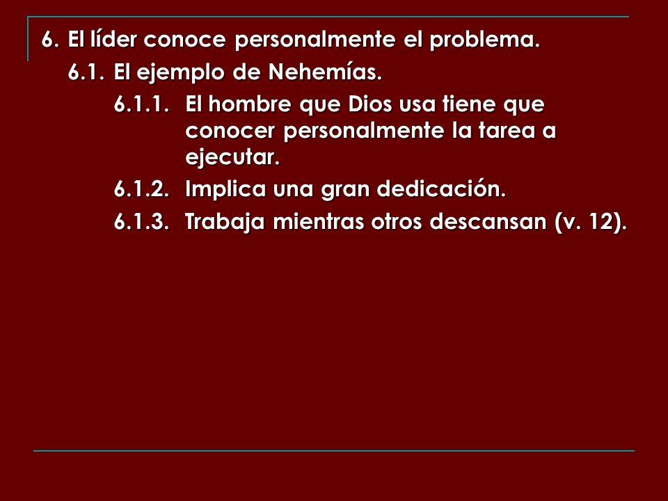 6. El líder conoce personalmente el problema.