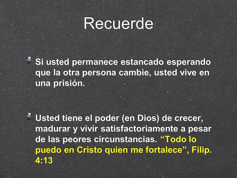 RecuerdeSi usted permanece estancado esperando que la otra persona cambie, usted vive en una prisión.