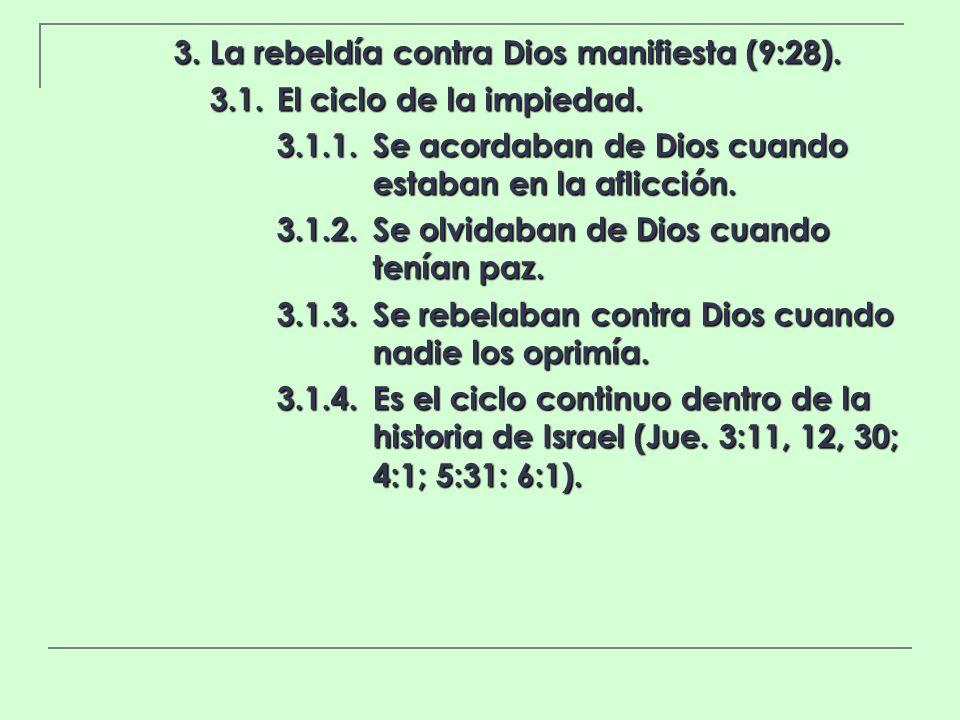 3. La rebeldía contra Dios manifiesta (9:28).