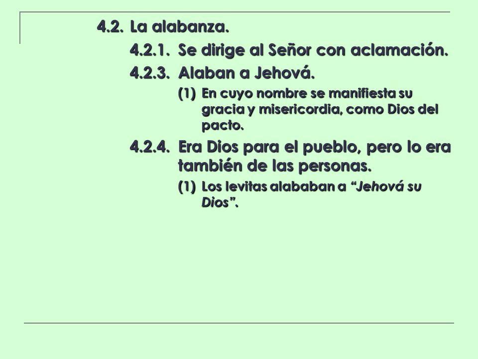 4.2.1. Se dirige al Señor con aclamación. 4.2.3. Alaban a Jehová.