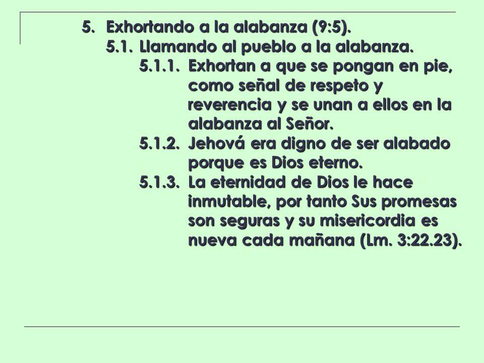 5. Exhortando a la alabanza (9:5).