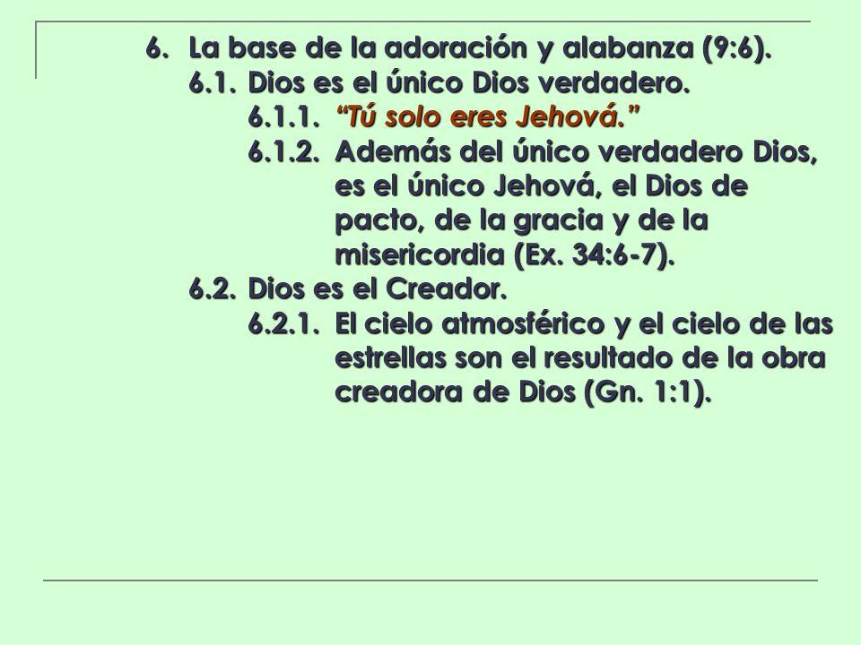 6. La base de la adoración y alabanza (9:6).