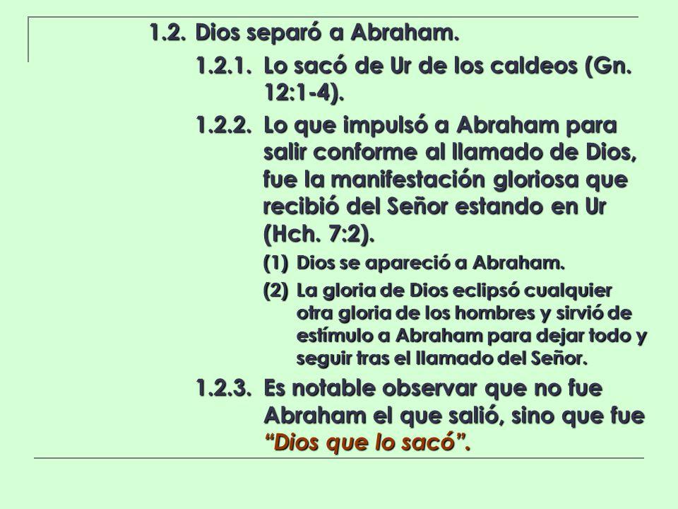 1.2.1. Lo sacó de Ur de los caldeos (Gn. 12:1-4).