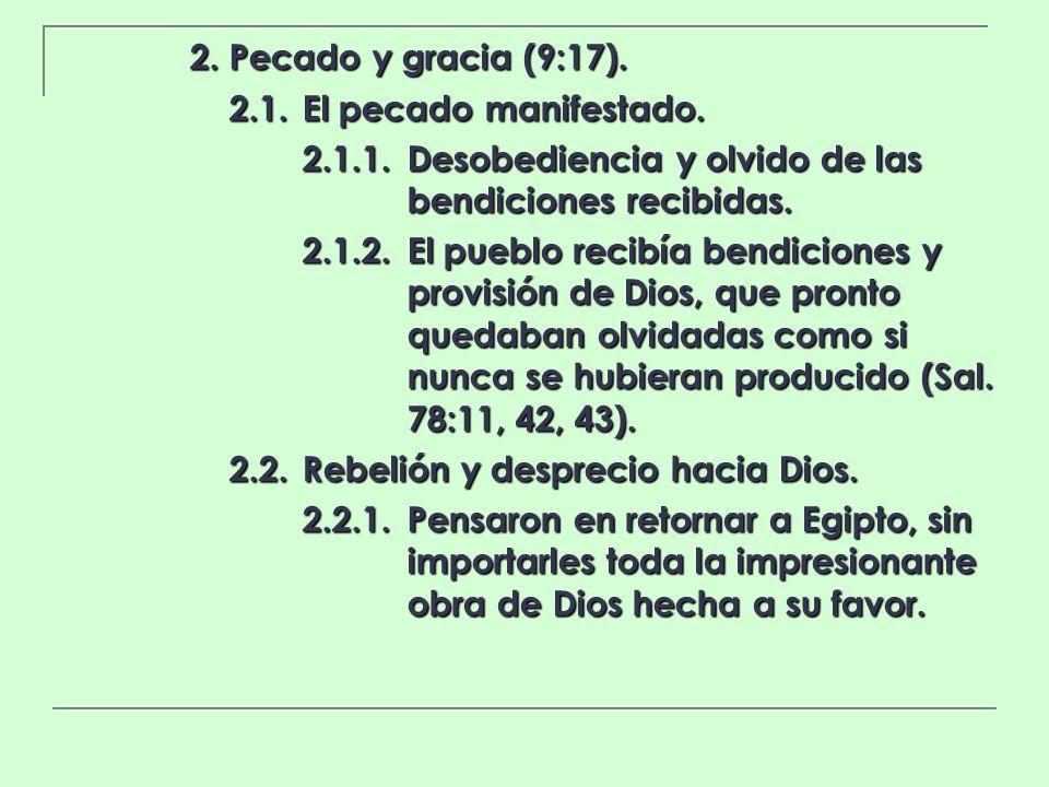 2. Pecado y gracia (9:17). 2.1. El pecado manifestado. 2.1.1. Desobediencia y olvido de las bendiciones recibidas.