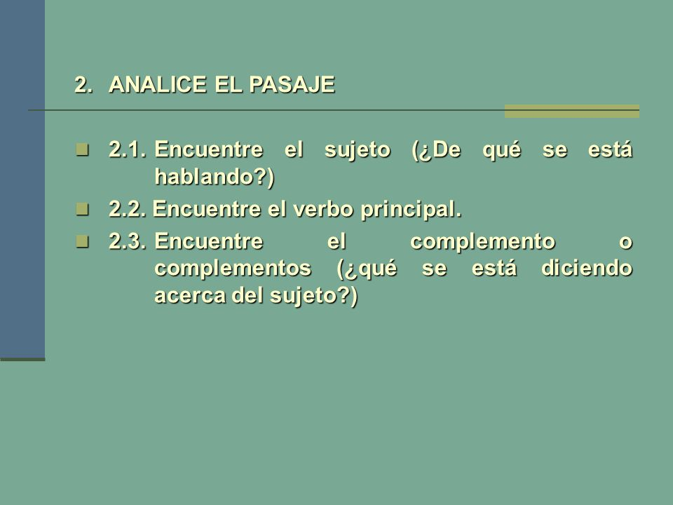 ANALICE EL PASAJE 2.1. Encuentre el sujeto (¿De qué se está hablando ) 2.2. Encuentre el verbo principal.