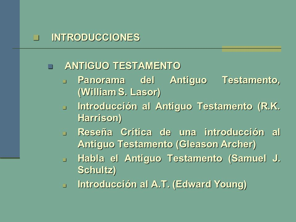 INTRODUCCIONES ANTIGUO TESTAMENTO. Panorama del Antiguo Testamento, (William S. Lasor) Introducción al Antiguo Testamento (R.K. Harrison)