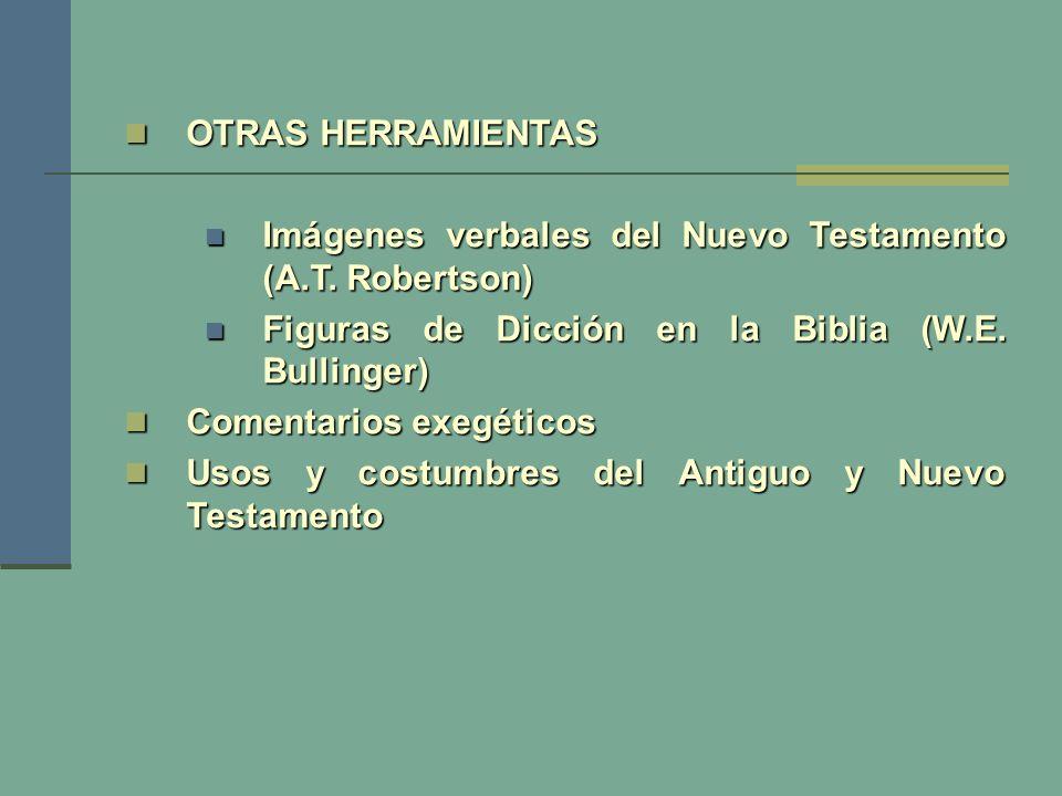 OTRAS HERRAMIENTAS Imágenes verbales del Nuevo Testamento (A.T. Robertson) Figuras de Dicción en la Biblia (W.E. Bullinger)