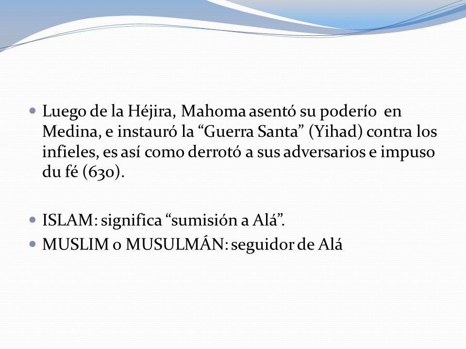 Luego de la Héjira, Mahoma asentó su poderío en Medina, e instauró la Guerra Santa (Yihad) contra los infieles, es así como derrotó a sus adversarios e impuso du fé (630).
