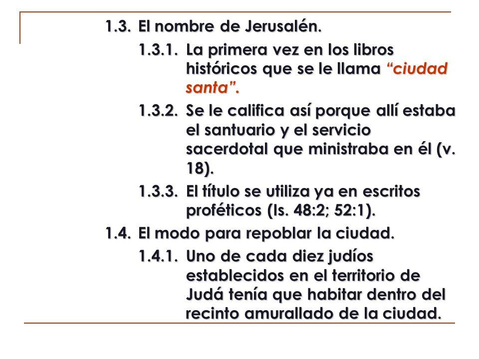 1.3. El nombre de Jerusalén. 1.3.1. La primera vez en los libros históricos que se le llama ciudad santa .