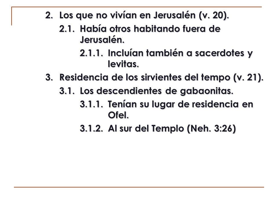 2. Los que no vivían en Jerusalén (v. 20).