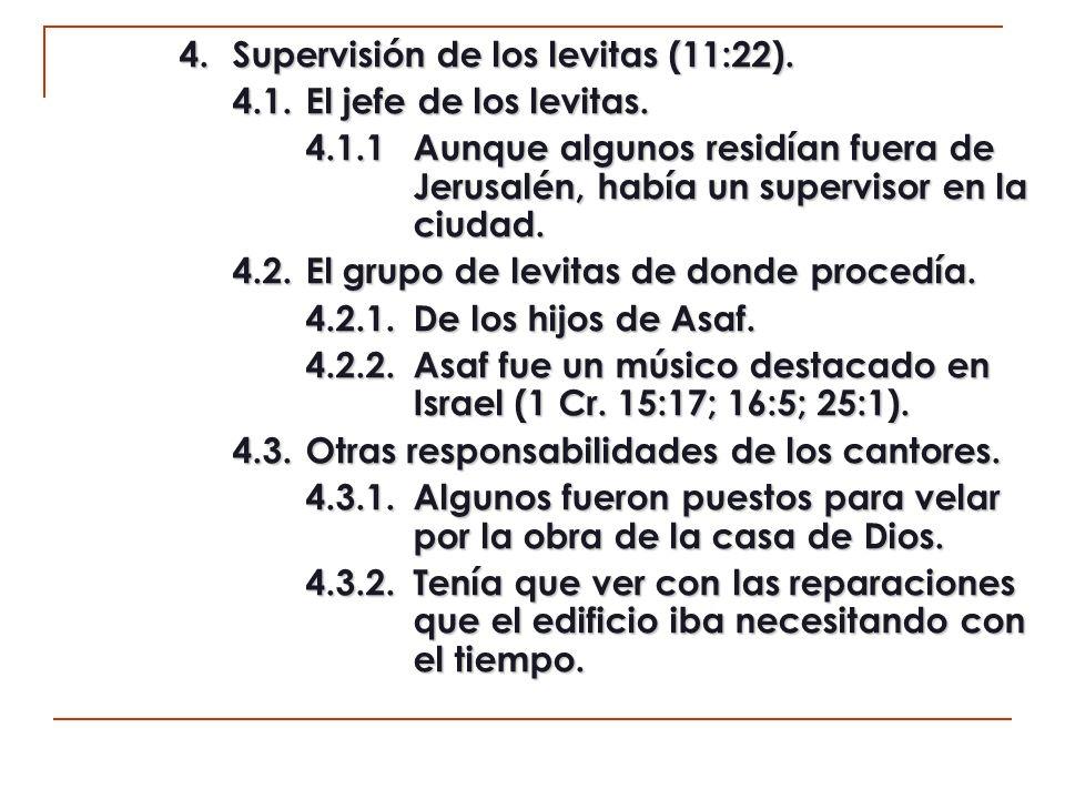 4. Supervisión de los levitas (11:22).
