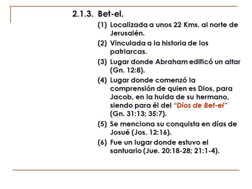 2.1.3. Bet-el. (1) Localizada a unos 22 Kms. al norte de Jerusalén. (2) Vinculada a la historia de los patriarcas.