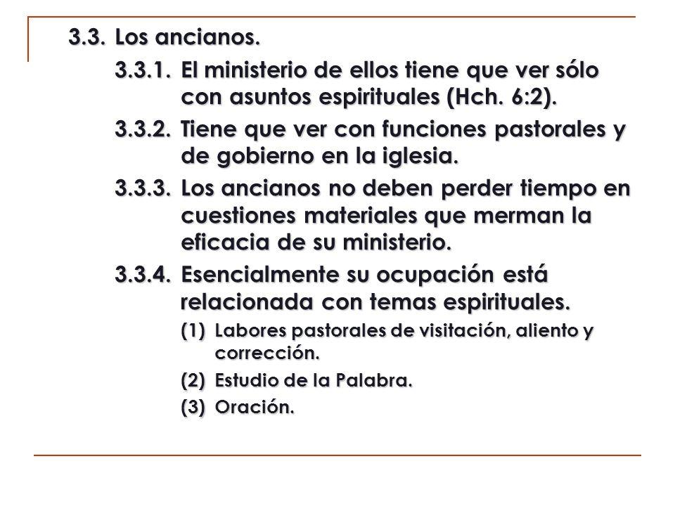 3.3. Los ancianos. 3.3.1. El ministerio de ellos tiene que ver sólo con asuntos espirituales (Hch. 6:2).