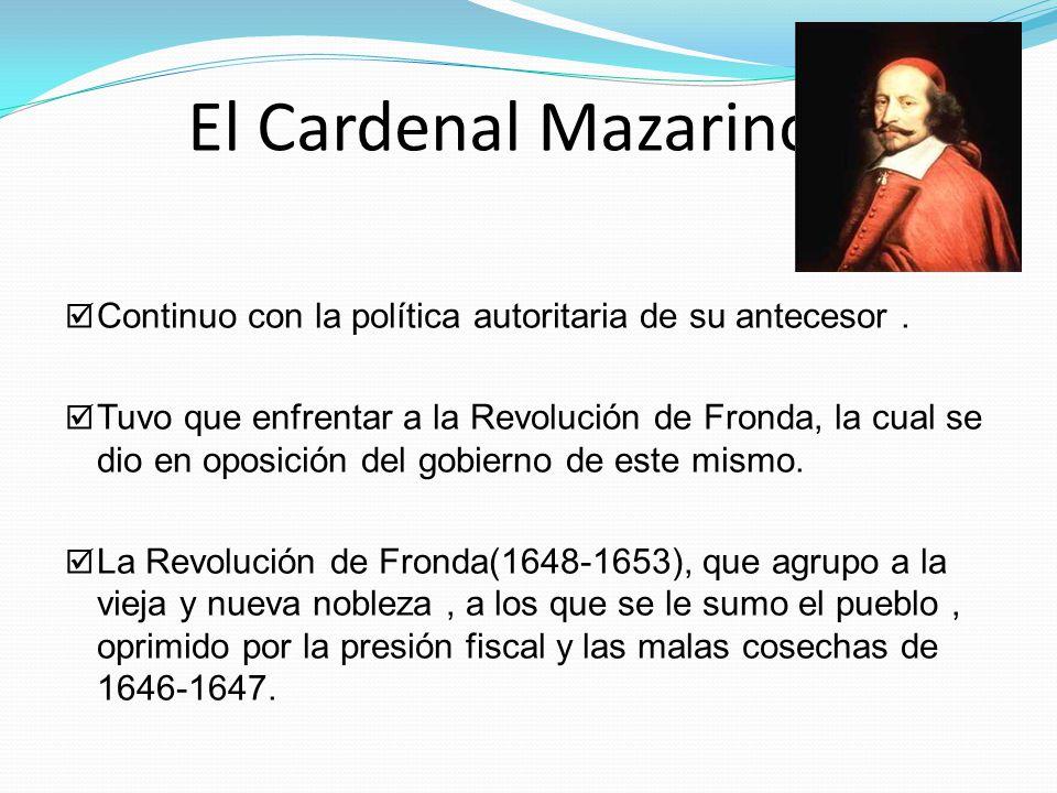 El Cardenal Mazarino. Continuo con la política autoritaria de su antecesor .