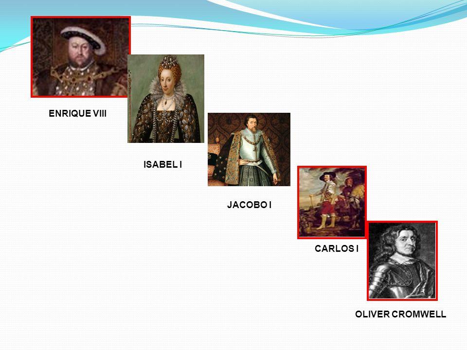 ENRIQUE VIII ISABEL I JACOBO I CARLOS I OLIVER CROMWELL