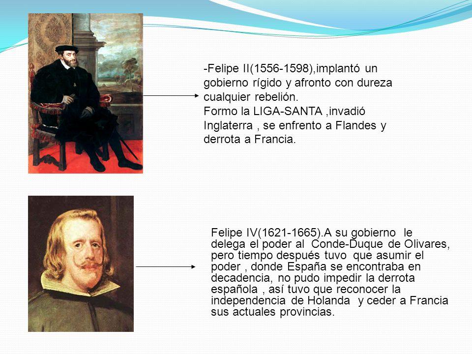 -Felipe II(1556-1598),implantó un gobierno rígido y afronto con dureza cualquier rebelión.