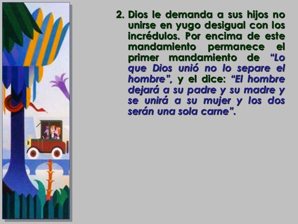 Dios le demanda a sus hijos no unirse en yugo desigual con los incrédulos.