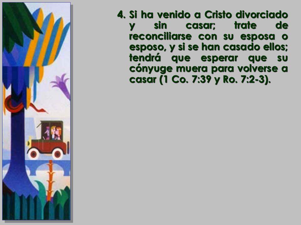 Si ha venido a Cristo divorciado y sin casar; trate de reconciliarse con su esposa o esposo, y si se han casado ellos; tendrá que esperar que su cónyuge muera para volverse a casar (1 Co.