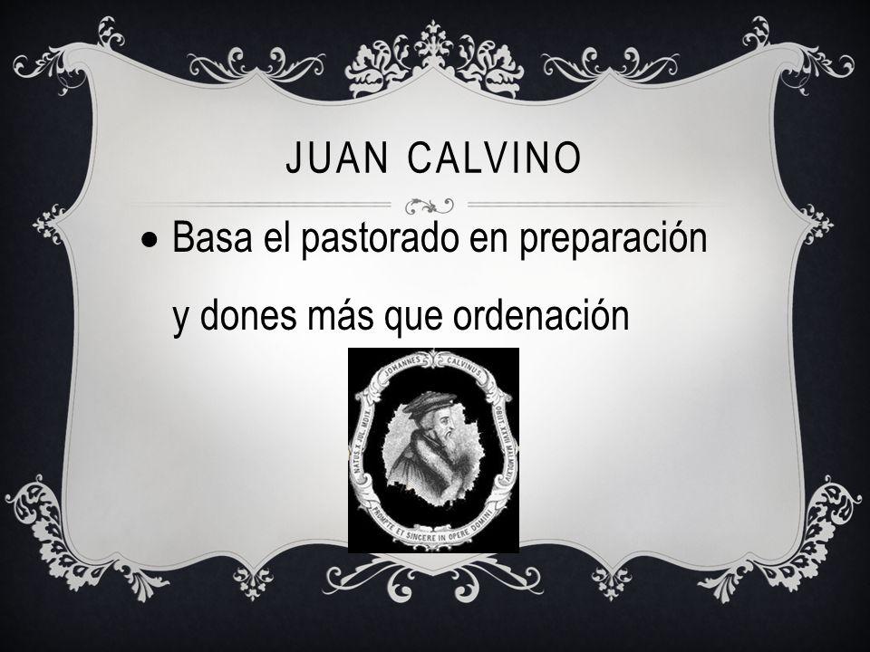 JUAN Calvino Basa el pastorado en preparación y dones más que ordenación