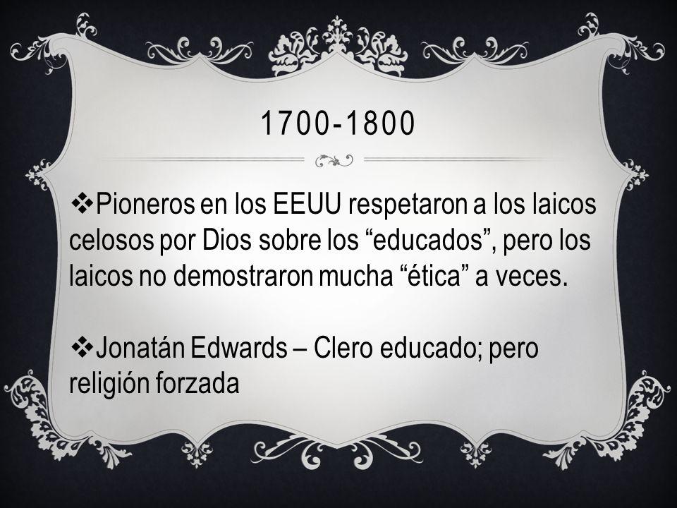 1700-1800 Pioneros en los EEUU respetaron a los laicos celosos por Dios sobre los educados , pero los laicos no demostraron mucha ética a veces.