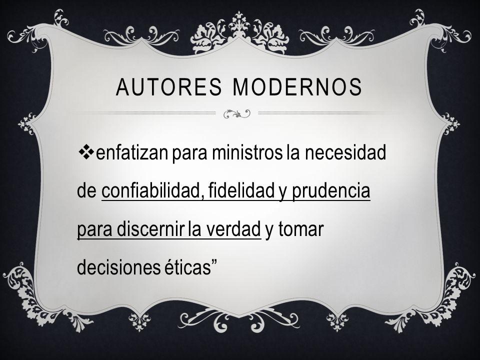 Autores modernos enfatizan para ministros la necesidad de confiabilidad, fidelidad y prudencia para discernir la verdad y tomar decisiones éticas