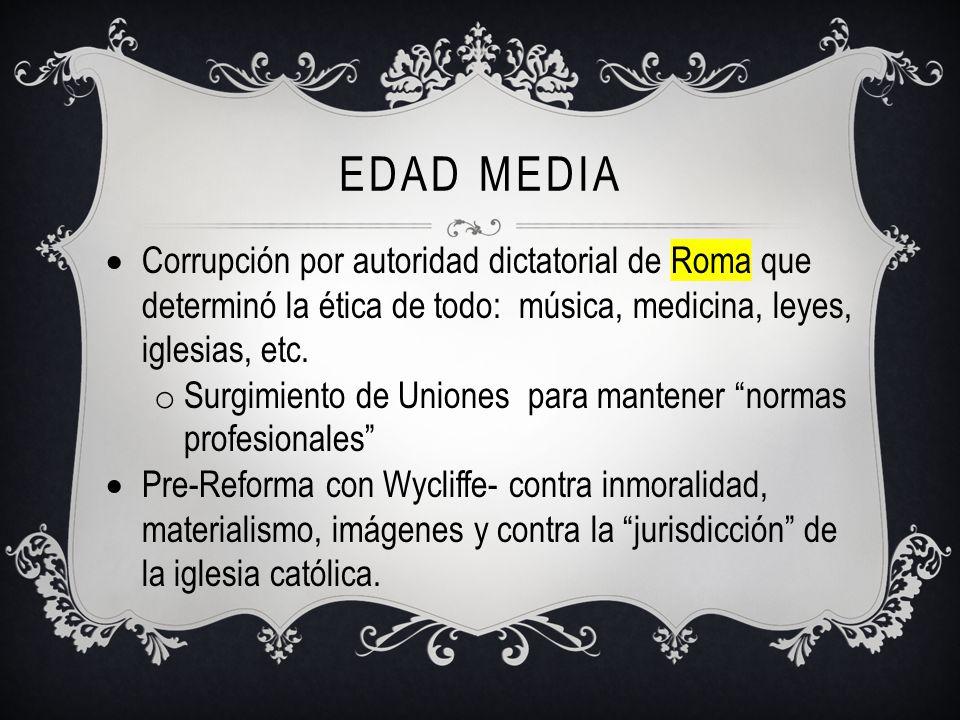 Edad Media Corrupción por autoridad dictatorial de Roma que determinó la ética de todo: música, medicina, leyes, iglesias, etc.