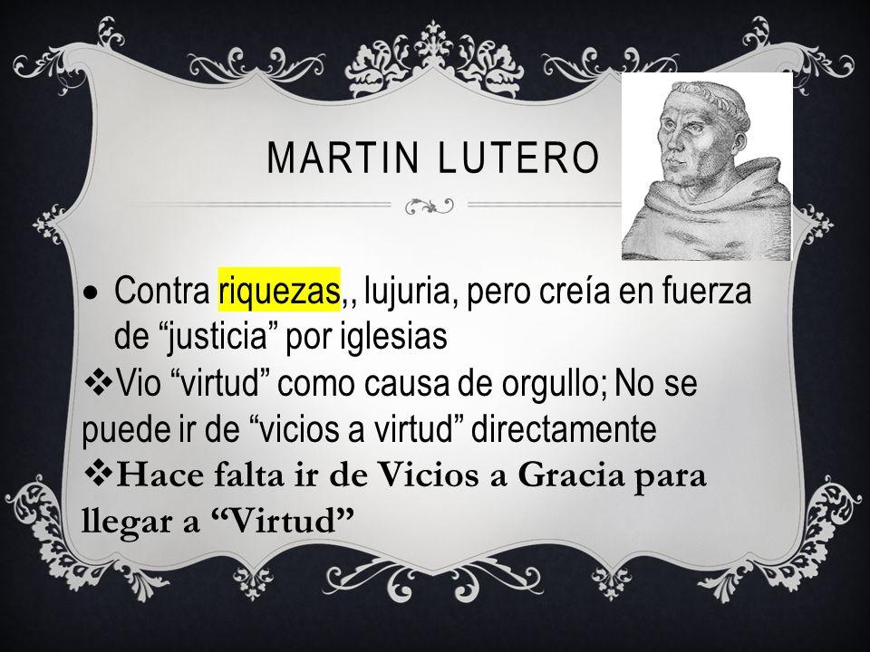 MARTIN Lutero Contra riquezas,, lujuria, pero creía en fuerza de justicia por iglesias.