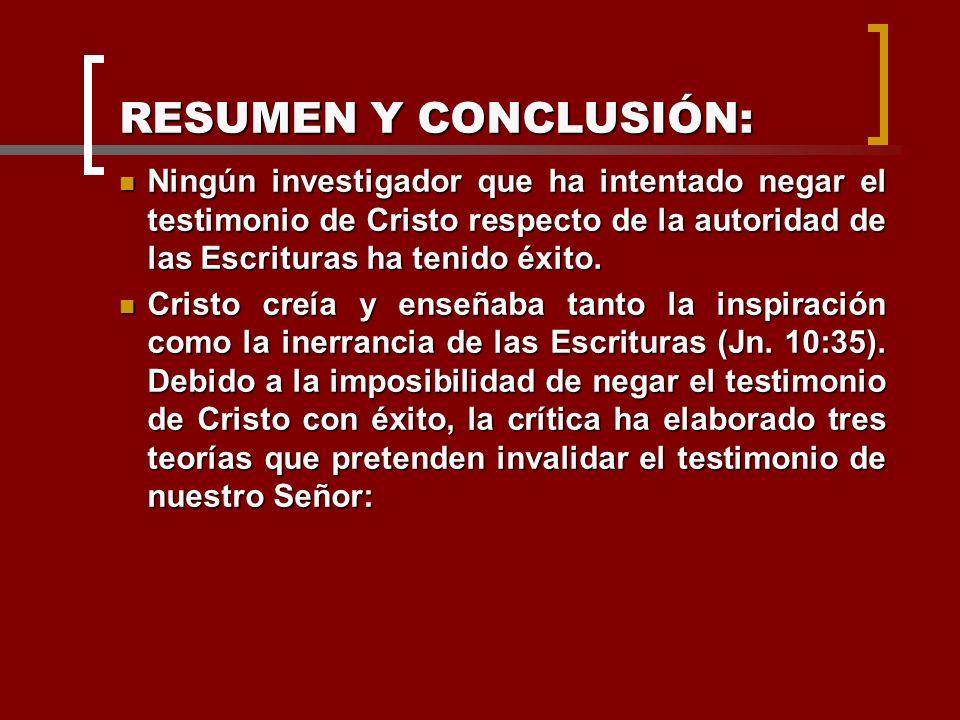 RESUMEN Y CONCLUSIÓN: Ningún investigador que ha intentado negar el testimonio de Cristo respecto de la autoridad de las Escrituras ha tenido éxito.